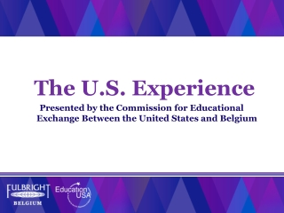 The U.S. Experience Presented by the Commission for Educational Exchange Between the United States and Belgium