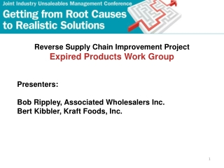 Reverse Supply Chain Improvement Project Expired Products Work Group Presenters: Bob Rippley, Associated Wholesalers Inc