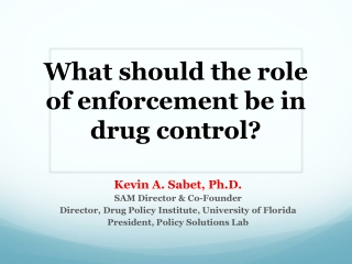 What should the role of enforcement be in drug control?