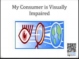 My Consumer is Visually Impaired