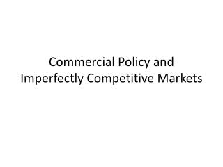 Commercial Policy and Imperfectly Competitive Markets