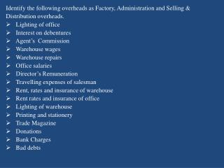 Identify the following overheads as Factory, Administration and Selling & Distribution overheads.  Lighting of office