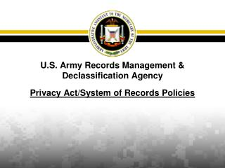 U.S. Army Records Management & Declassification Agency  Privacy Act/System of Records Policies