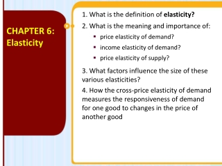 1. What  is the definition of  elasticity? 2. What  is the meaning and importance of: price elasticity of demand? income