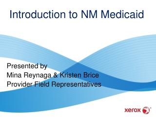 Presented by Mina Reynaga & Kristen Brice Provider Field Representatives