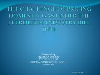 THE CHALLENGE OF PRICING DOMESTIC GAS UNDER THE PETROLEUM INDUSTRY BILL (PIB)