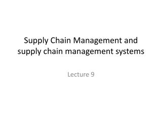 Supply Chain Management and supply chain management systems