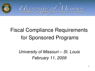 Fiscal Compliance Requirements  for Sponsored Programs University of Missouri – St. Louis February 11, 2009