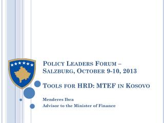 Policy Leaders Forum – Salzburg, October 9-10, 2013 Tools for HRD:  MTEF in Kosovo