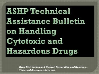ASHP Technical Assistance Bulletin on Handling Cytotoxic  and Hazardous Drugs