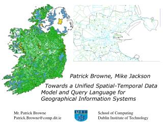 Patrick Browne, Mike Jackson   Towards a Unified Spatial-Temporal Data Model and Query Language for Geographical Informa
