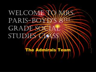 Welcome to Mrs. Paris-Boyd's 8 th grade Social Studies Class