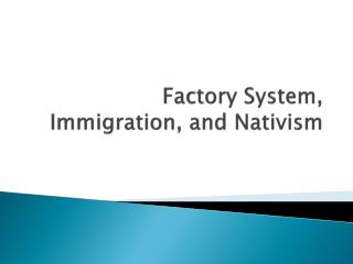 Factory System, Immigration, and Nativism