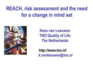 REACH, risk assessment and the need for a change in mind set 		Kees van Leeuwen 		TNO Quality of Life 		The Netherlands