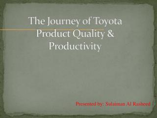 The Journey of Toyota Product Quality & Productivity