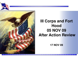 III Corps and Fort Hood  05 NOV 09  After Action Review 17 NOV 09