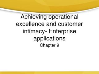 Achieving operational  excellence and customer intimacy- Enterprise applications