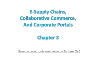 E-Supply Chains, Collaborative Commerce, And Corporate  Portals Chapter 3