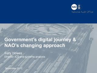 Government's digital journey & NAO's changing approach Sally  Howes Director ICT and systems analysis