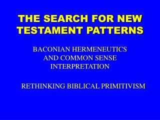 THE SEARCH FOR NEW TESTAMENT PATTERNS