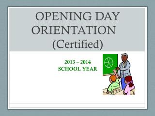 OPENING  DAY ORIENTATION	 (Certified)