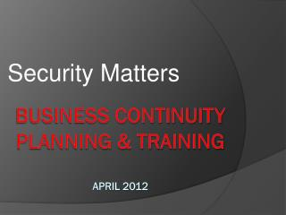 Business continuity planning & training April 2012