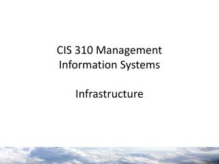 CIS 310 Management  Information Systems Infrastructure