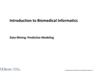 Introduction to Biomedical Informatics Data Mining: Predictive Modeling