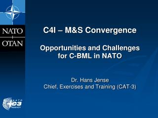 C4I – M&S Convergence Opportunities and Challenges  for C-BML in NATO