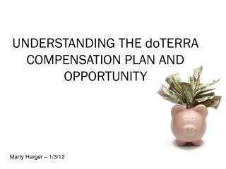 UNDERSTANDING THE  doTERRA  COMPENSATION PLAN AND OPPORTUNITY