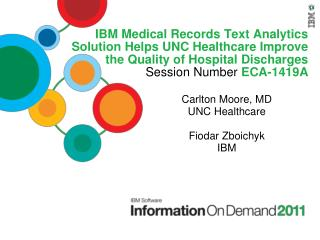 IBM Medical Records Text Analytics Solution Helps UNC Healthcare Improve the Quality of Hospital Discharges Session Numb