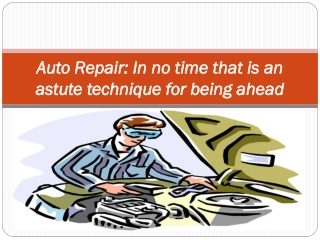 Auto Repair: In no time that is an astute technique for bein