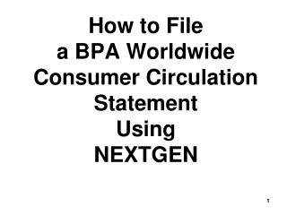 How to File  a BPA Worldwide Consumer Circulation Statement  Using  NEXTGEN