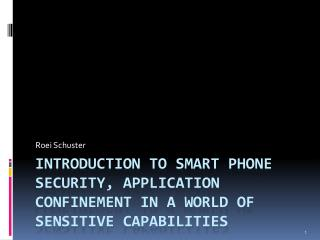 Introduction to Smart Phone Security , Application  confinement in  a world of sensitive capabilities