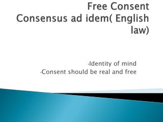 Free Consent Consensus ad idem( English law)