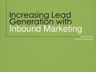 Increasing Lead Generation with  Inbound Marketing