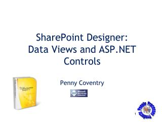 SharePoint Designer: Data Views and ASP.NET Controls Penny Coventry