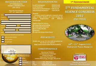 REGISTRATION FORM 5 TH FUNDAMENTAL SCIENCE CONGRESS 2013 (FSC 2013) Universiti  Putra Malaysia 20 th  – 21 st August 2
