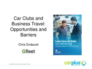 Car Clubs and Business Travel: Opportunities and Barriers Chris Endacott
