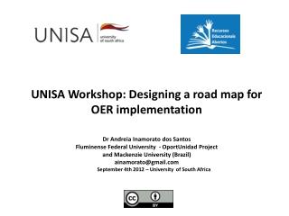 UNISA Workshop:  Designing  a  road map  for OER  implementation