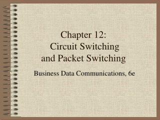 Chapter 12:  Circuit Switching and Packet Switching