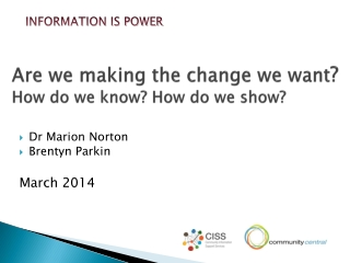 Are we making the change we want ? How do we know? How do we show?