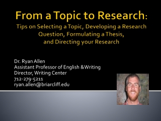 From a Topic to Research :  Tips on Selecting a Topic, Developing a Research Question, Formulating a Thesis,  and  Dire
