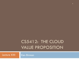 CS5412:  The CLoud VALUE PROPOSITION