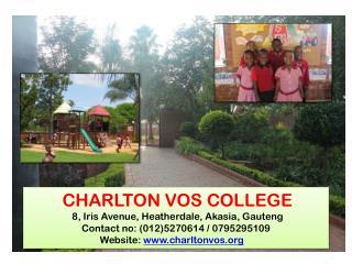 CHARLTON VOS COLLEGE 8, Iris Avenue, Heatherdale , Akasia , Gauteng  Contact no: (012)5270614 / 0795295109