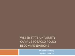 Weber State University  Campus Tobacco Policy Recommendations