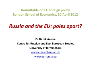 Roundtable on EU foreign policy London School of Economics, 30 April  2012 Russia and the EU: poles apart?