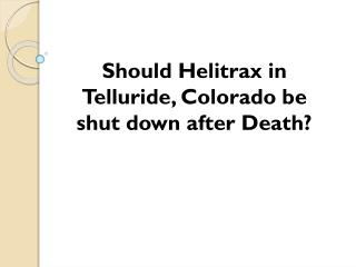Should Helitrax in Telluride
