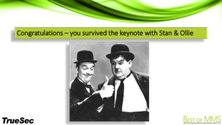 Congratulations – you survived the keynote  with  Stan  &  Ollie