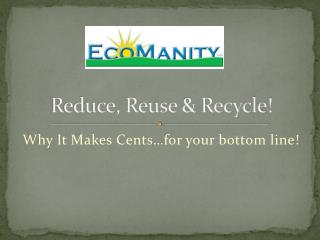 Reduce, Reuse & Recycle!